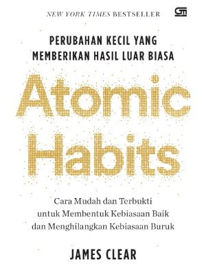 Atomic Habits- Perubahan Kecil yang memberikan hasil luar biasa